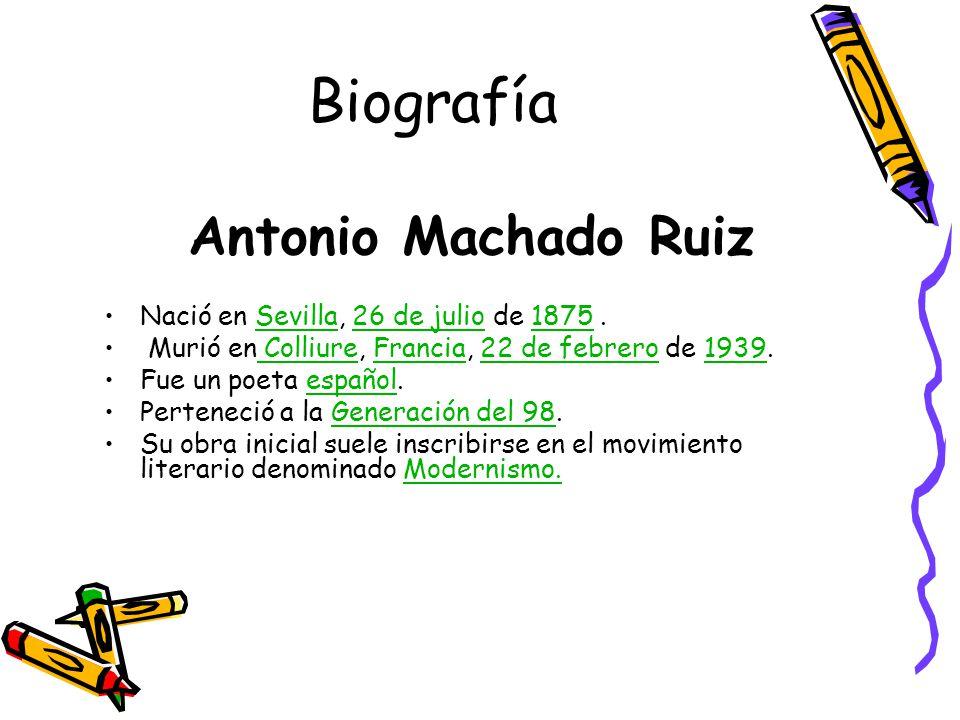 Biografía Antonio Machado Ruiz Nació en Sevilla, 26 de julio de 1875 .