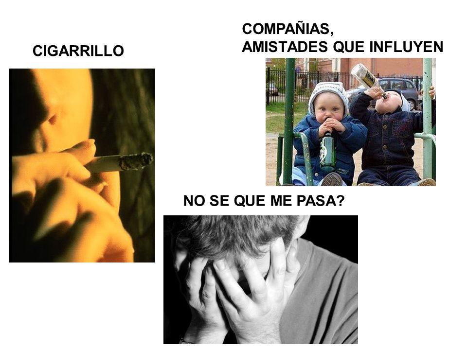 COMPAÑIAS, AMISTADES QUE INFLUYEN CIGARRILLO NO SE QUE ME PASA