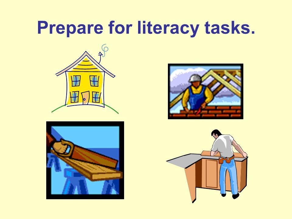 Prepare for literacy tasks.