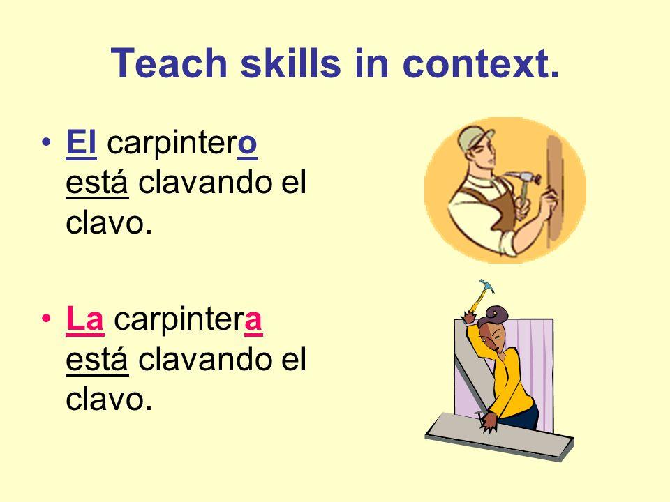 Teach skills in context.