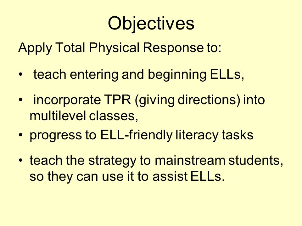 Objectives Apply Total Physical Response to: