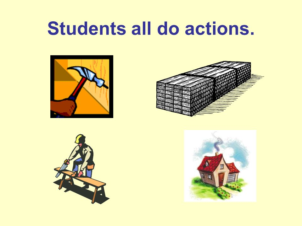 Students all do actions.
