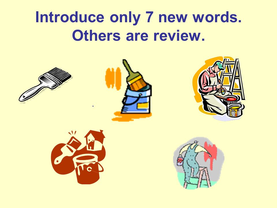 Introduce only 7 new words. Others are review.