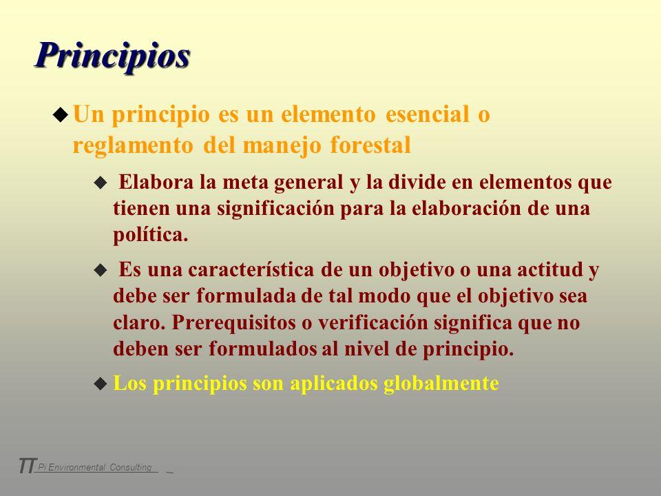 Principios Un principio es un elemento esencial o reglamento del manejo forestal.