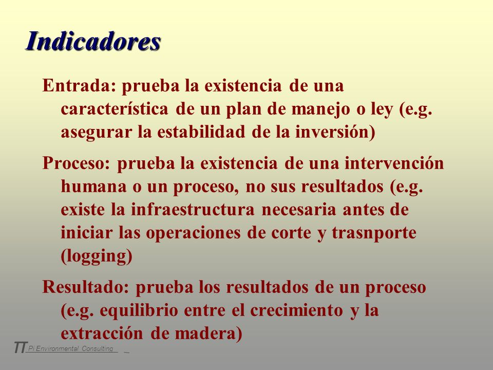 Indicadores Entrada: prueba la existencia de una característica de un plan de manejo o ley (e.g. asegurar la estabilidad de la inversión)