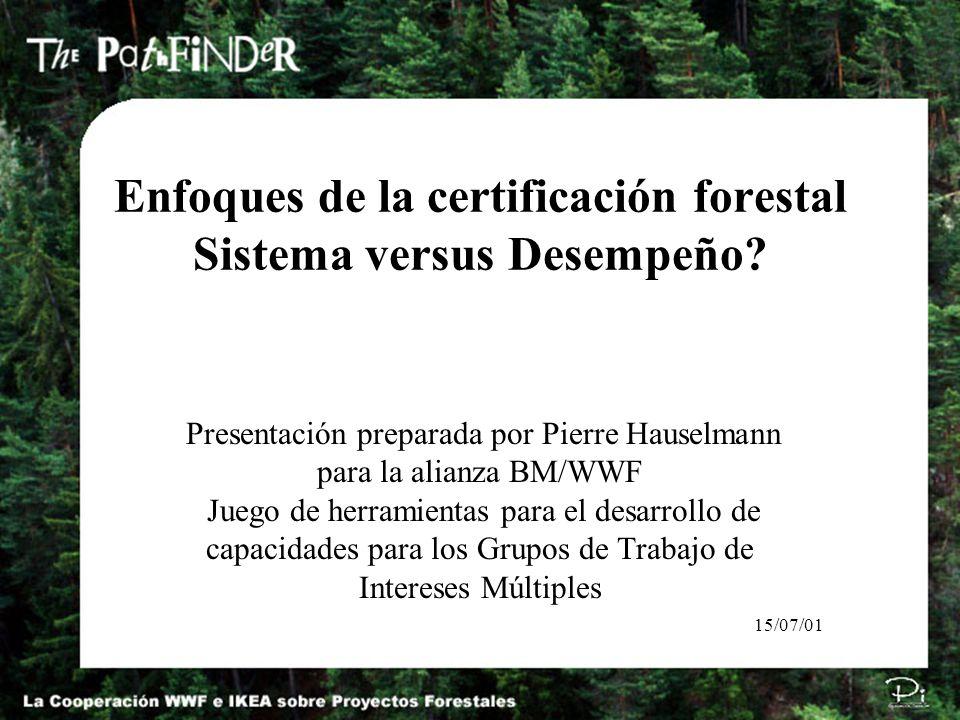Enfoques de la certificación forestal Sistema versus Desempeño