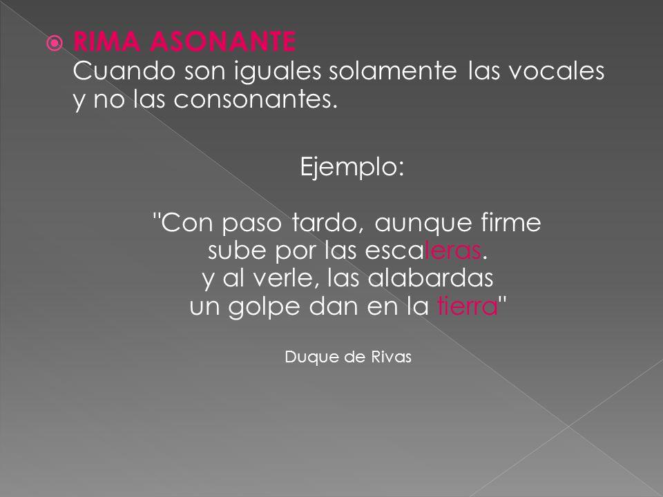 RIMA ASONANTE Cuando son iguales solamente las vocales y no las consonantes.