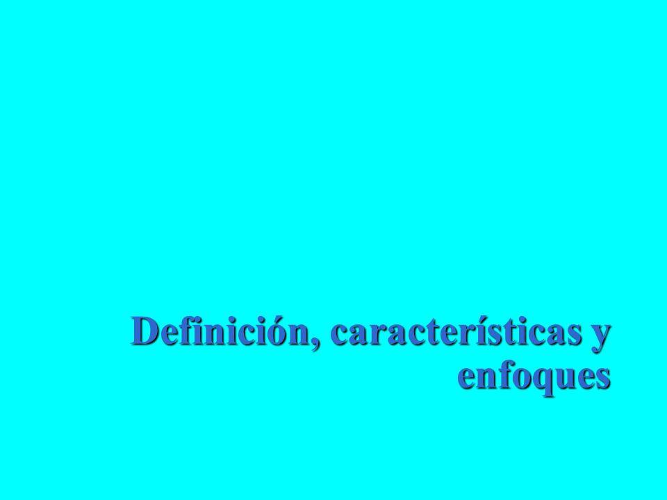 Definición, características y enfoques