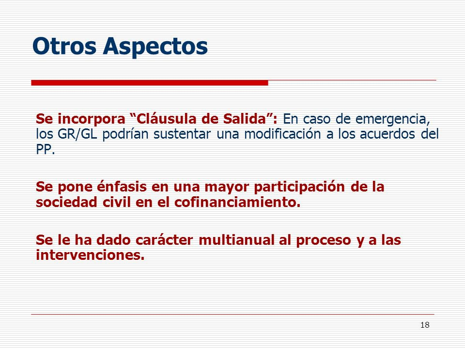 Otros AspectosSe incorpora Cláusula de Salida : En caso de emergencia, los GR/GL podrían sustentar una modificación a los acuerdos del PP.