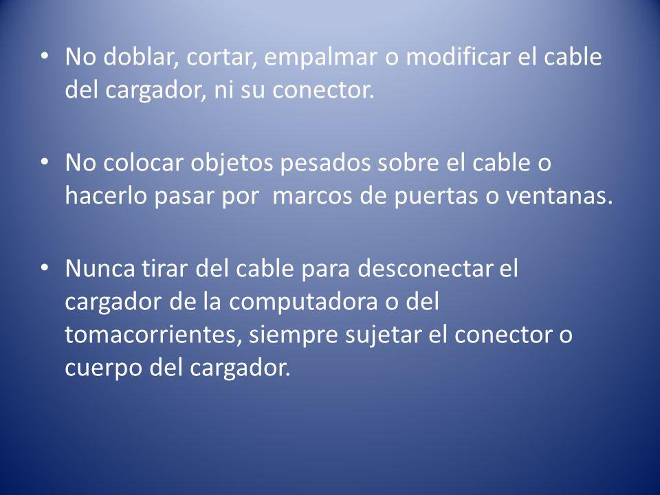 No doblar, cortar, empalmar o modificar el cable del cargador, ni su conector.