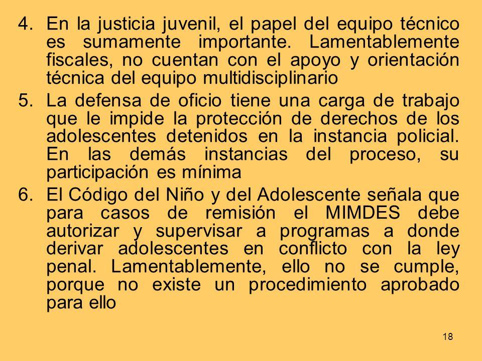 En la justicia juvenil, el papel del equipo técnico es sumamente importante. Lamentablemente fiscales, no cuentan con el apoyo y orientación técnica del equipo multidisciplinario