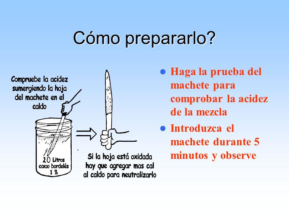 Cómo prepararlo. Haga la prueba del machete para comprobar la acidez de la mezcla.