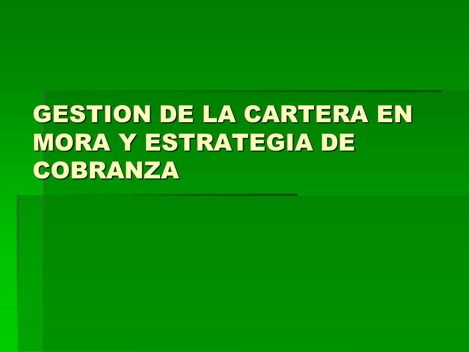 GESTION DE LA CARTERA EN MORA Y ESTRATEGIA DE COBRANZA