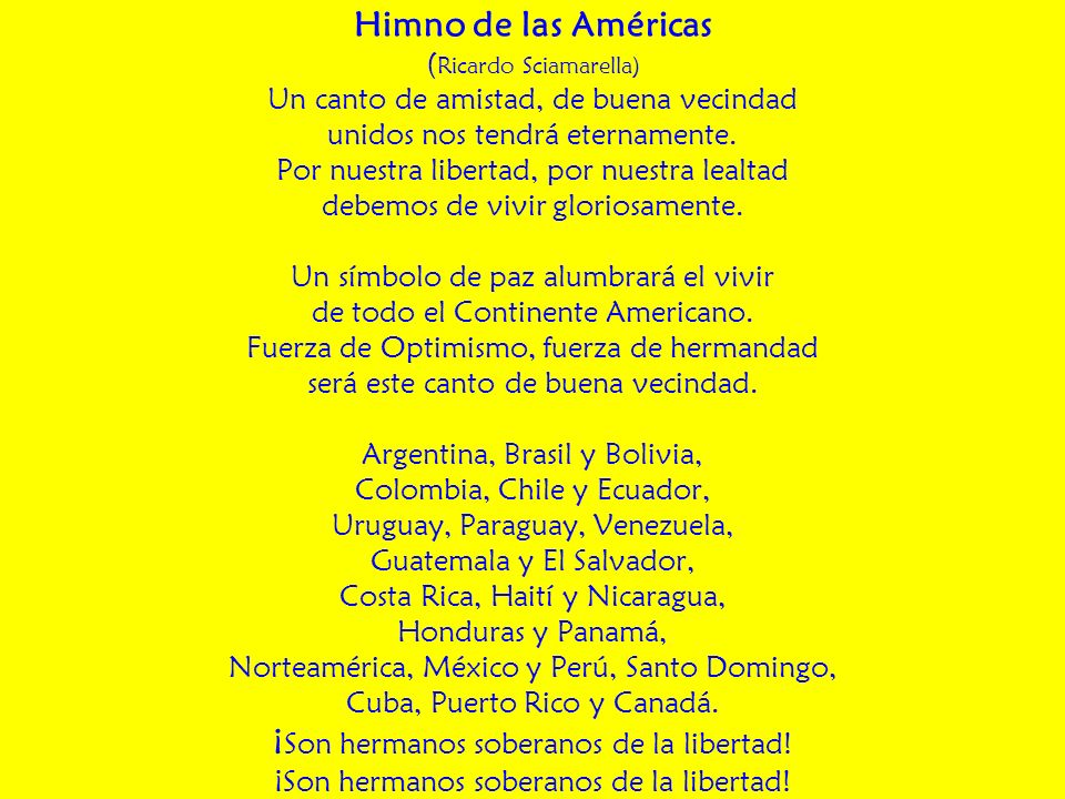 Himno de las Américas (Ricardo Sciamarella) Un canto de amistad, de buena vecindad unidos nos tendrá eternamente.