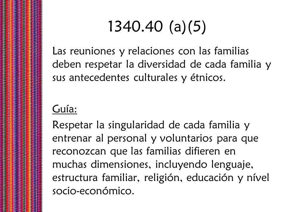 1340.40 (a)(5)Las reuniones y relaciones con las familias deben respetar la diversidad de cada familia y sus antecedentes culturales y étnicos.