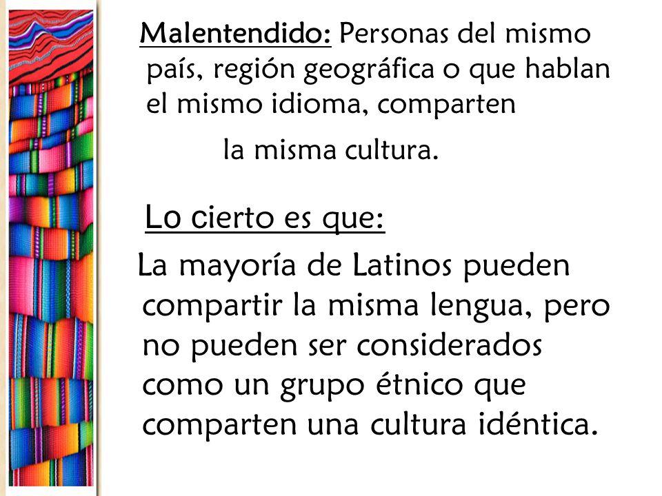 Malentendido: Personas del mismo país, región geográfica o que hablan el mismo idioma, comparten la misma cultura.
