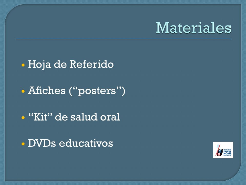 Materiales Hoja de Referido Afiches ( posters ) Kit de salud oral
