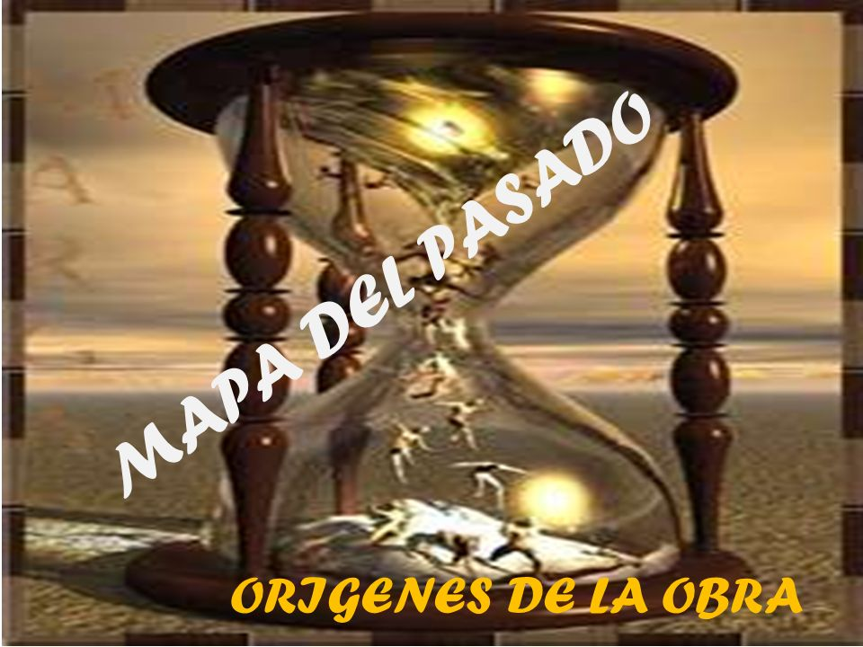 MAPA DEL PASADO ORIGENES DE LA OBRA