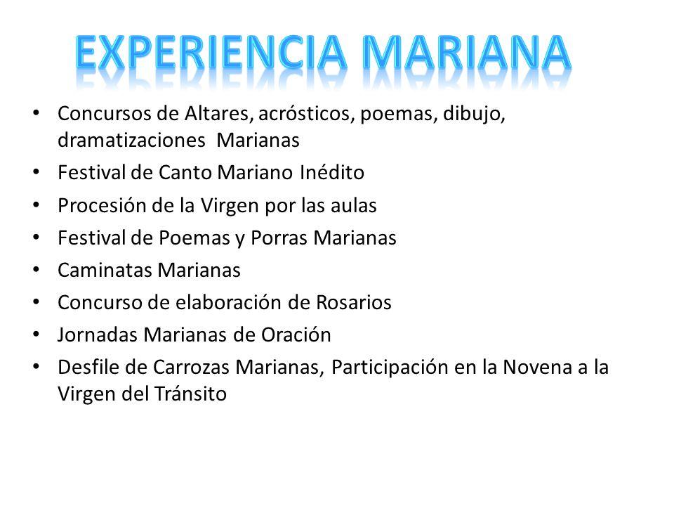 EXPERIENCIA MARIANAConcursos de Altares, acrósticos, poemas, dibujo, dramatizaciones Marianas. Festival de Canto Mariano Inédito.