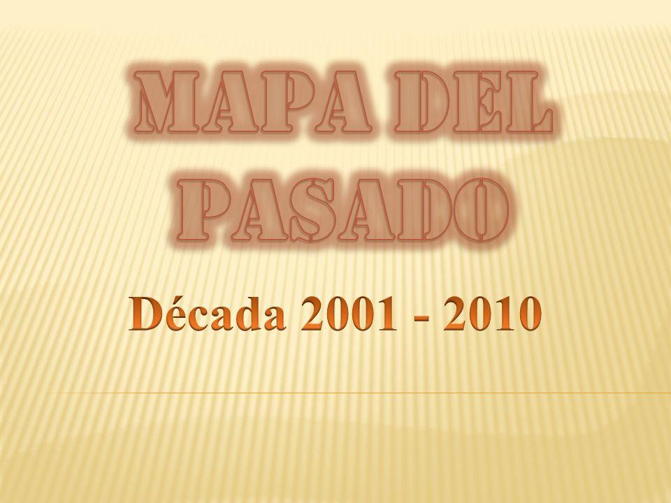 MAPA DEL PASADO Década 2001 - 2010
