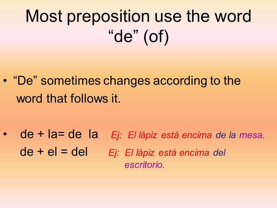 Most preposition use the word de (of)