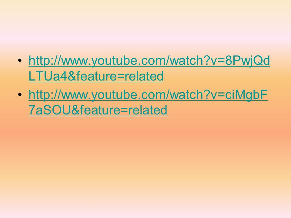 http://www.youtube.com/watch v=8PwjQdLTUa4&feature=related http://www.youtube.com/watch v=ciMgbF7aSOU&feature=related.