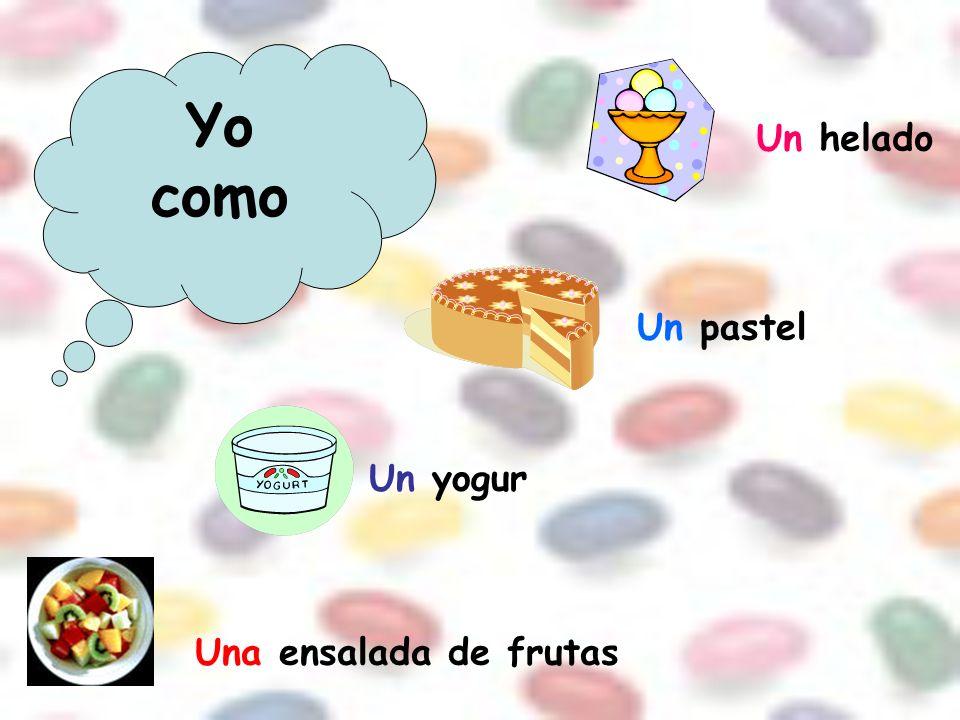 Yo como Un helado Un pastel Un yogur Una ensalada de frutas