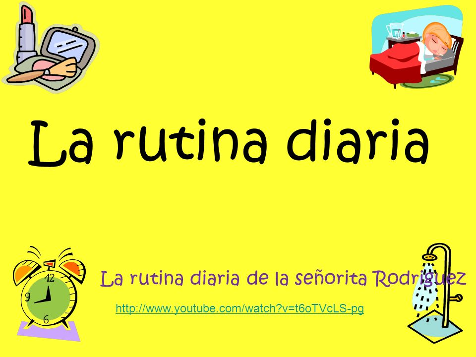 tu rutina diaria Describiendo tu rutina diaria en inglés to wake someone up her mother wakes her up at 8 o'clock: despertar su madre la despierta a las ocho: to wake up i wake up very early.