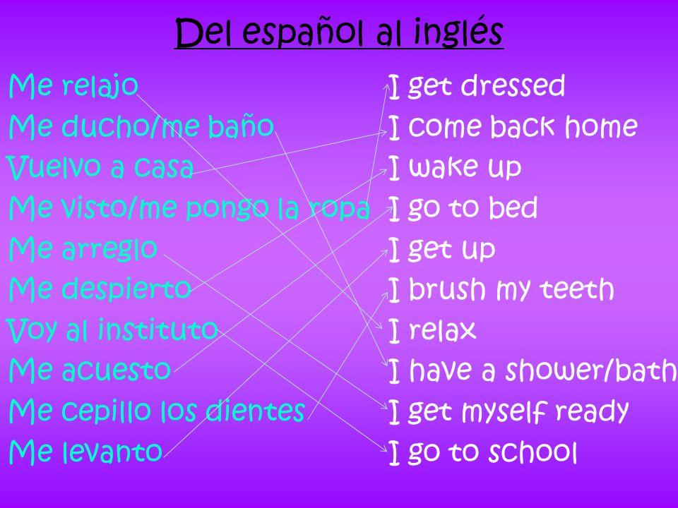 Del español al inglés Me relajo Me ducho/me baño Vuelvo a casa