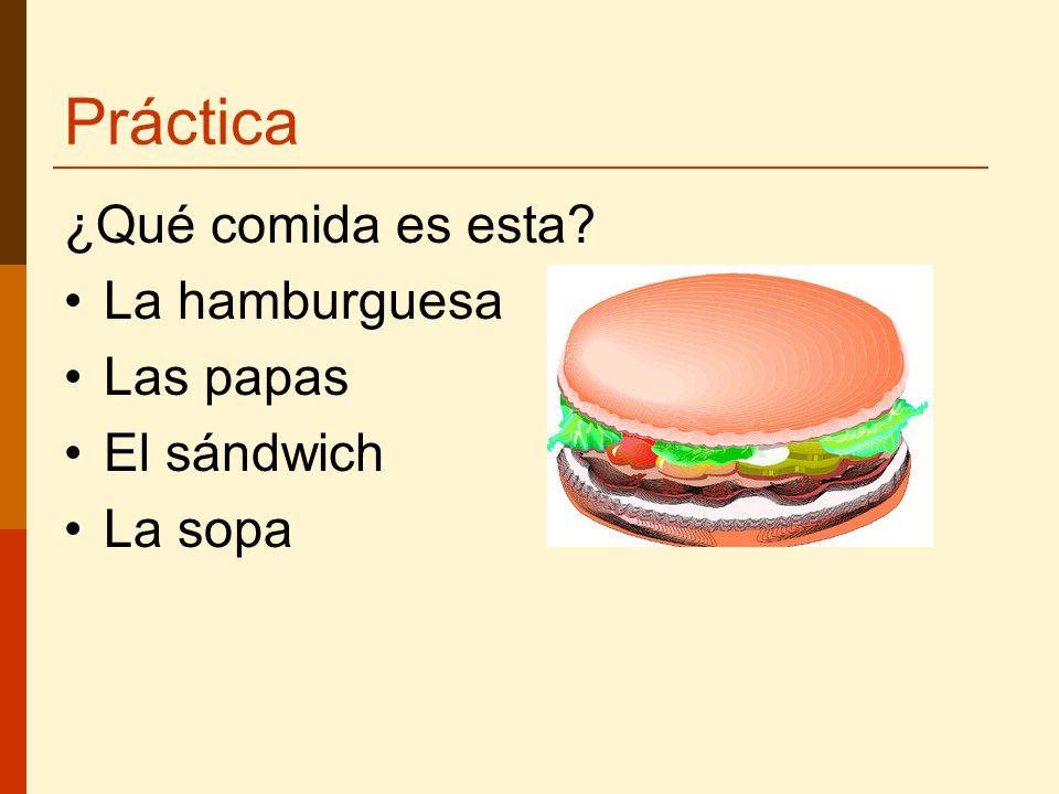 Práctica ¿Qué comida es esta La hamburguesa Las papas El sándwich