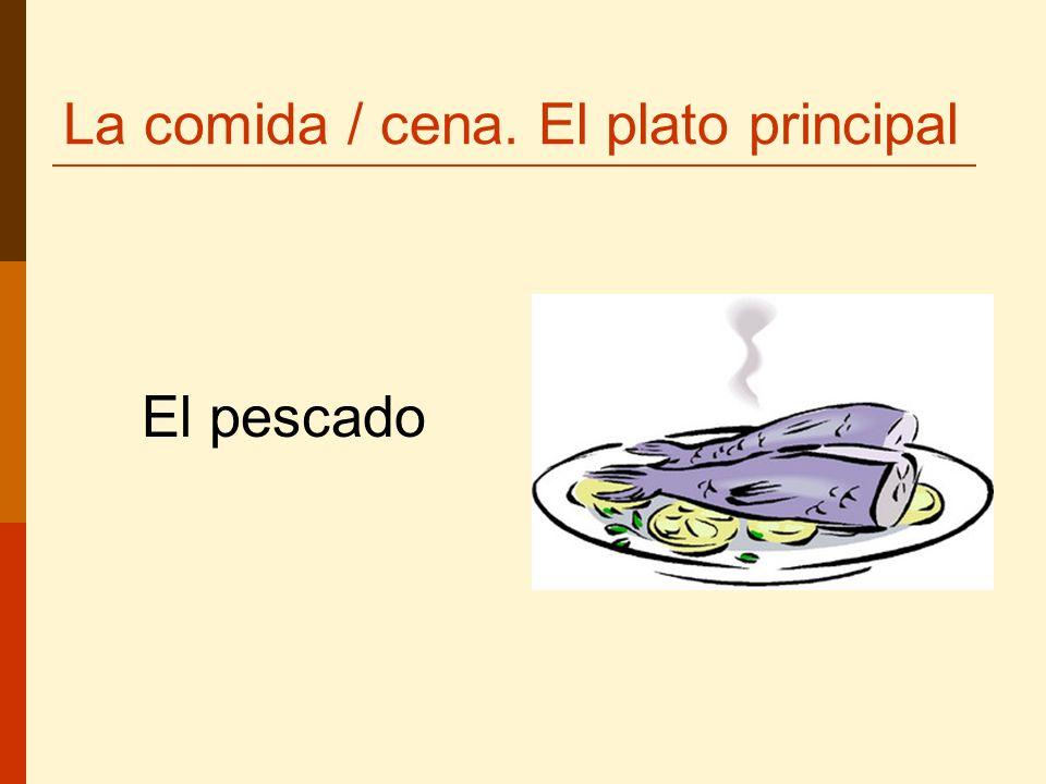 La comida / cena. El plato principal