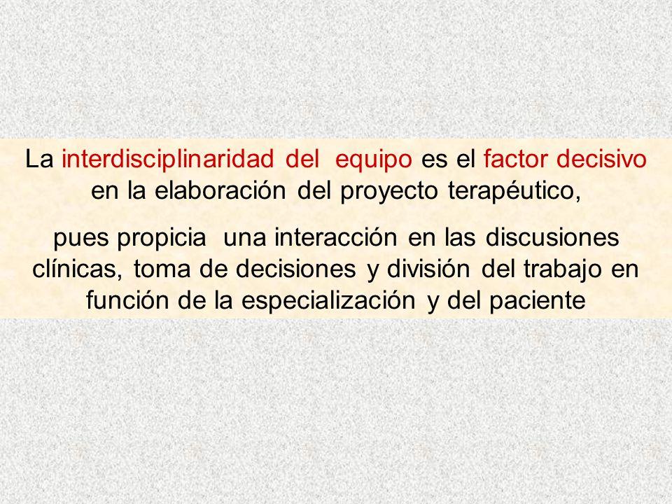 La interdisciplinaridad del equipo es el factor decisivo en la elaboración del proyecto terapéutico,