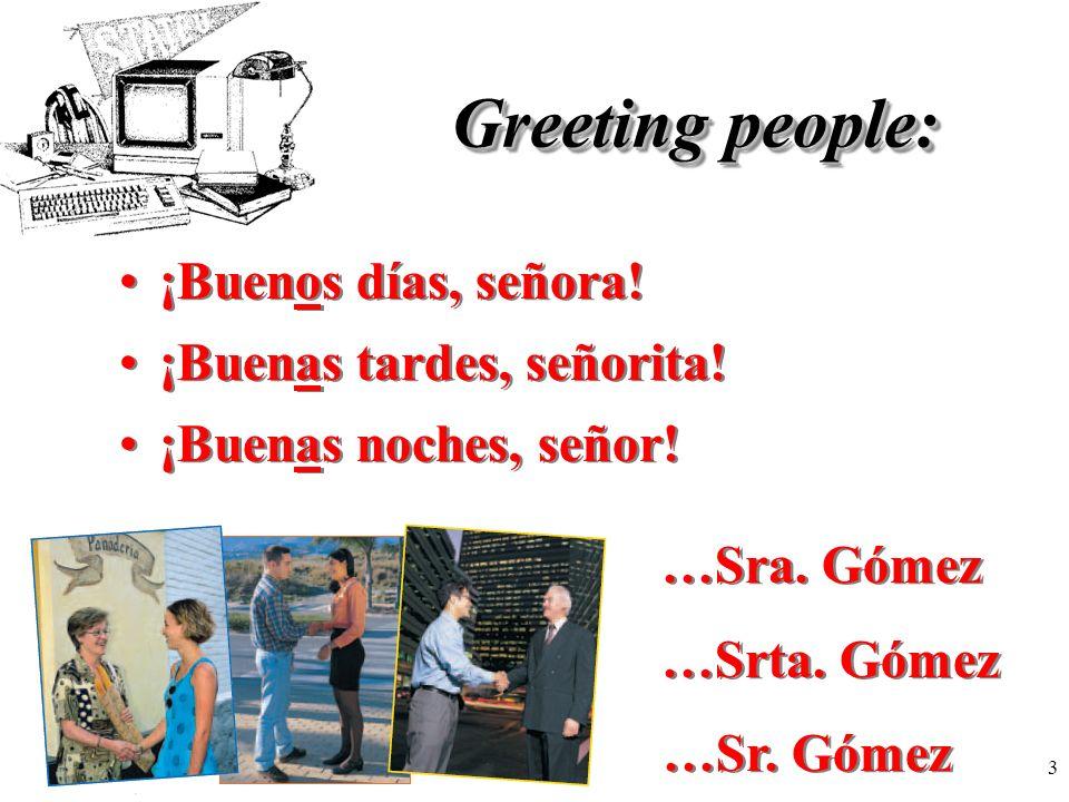 Greeting people: ¡Buenos días, señora! ¡Buenas tardes, señorita!