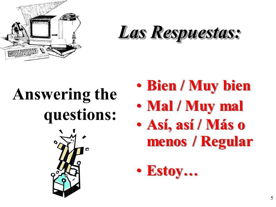 Las Respuestas: Answering the questions: Bien / Muy bien Mal / Muy mal