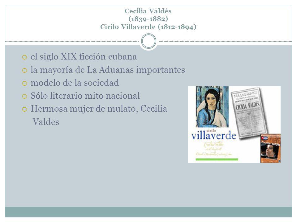 Cecilia Valdés (1839-1882) Cirilo Villaverde (1812-1894)