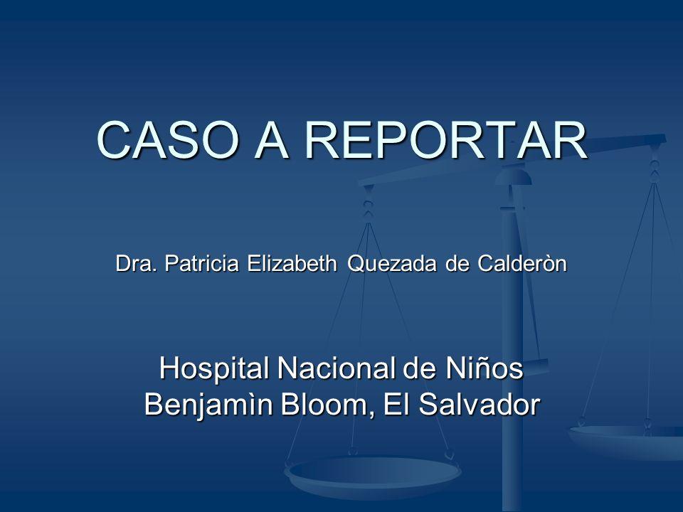 CASO A REPORTAR Hospital Nacional de Niños Benjamìn Bloom, El Salvador