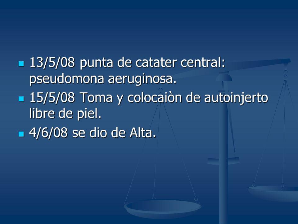13/5/08 punta de catater central: pseudomona aeruginosa.