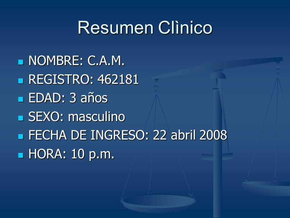 Resumen Clìnico NOMBRE: C.A.M. REGISTRO: 462181 EDAD: 3 años
