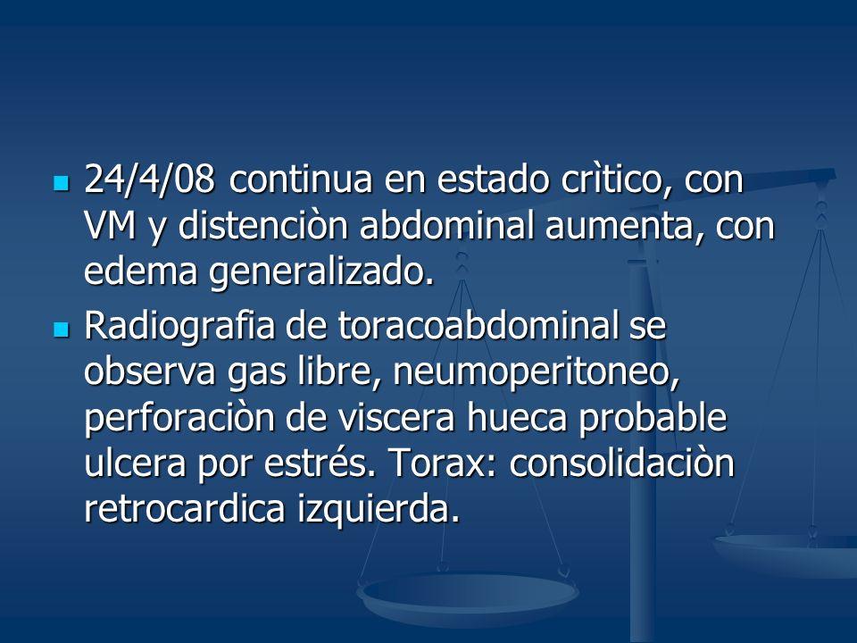 24/4/08 continua en estado crìtico, con VM y distenciòn abdominal aumenta, con edema generalizado.