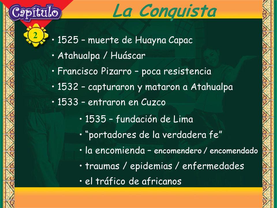 La Conquista 1525 – muerte de Huayna Capac Atahualpa / Huáscar