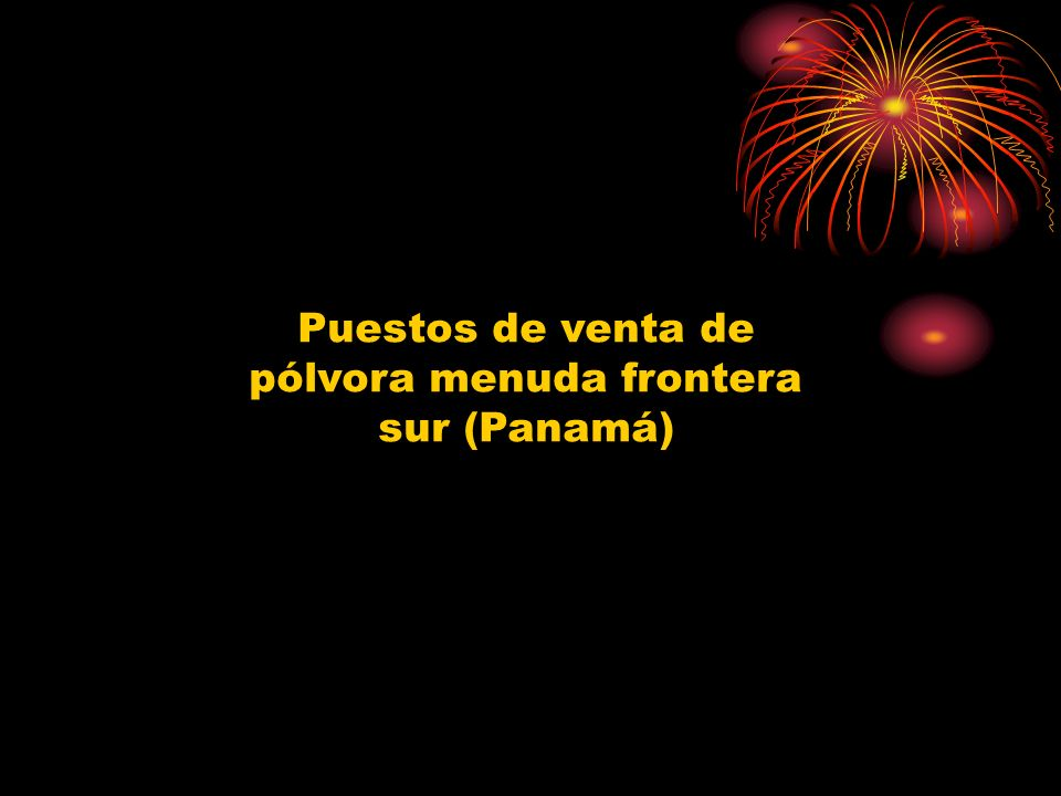 Puestos de venta de pólvora menuda frontera sur (Panamá)