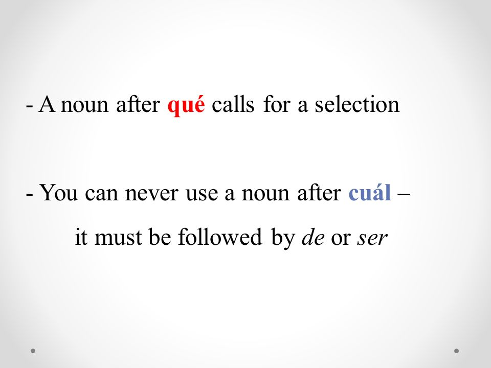 - A noun after qué calls for a selection