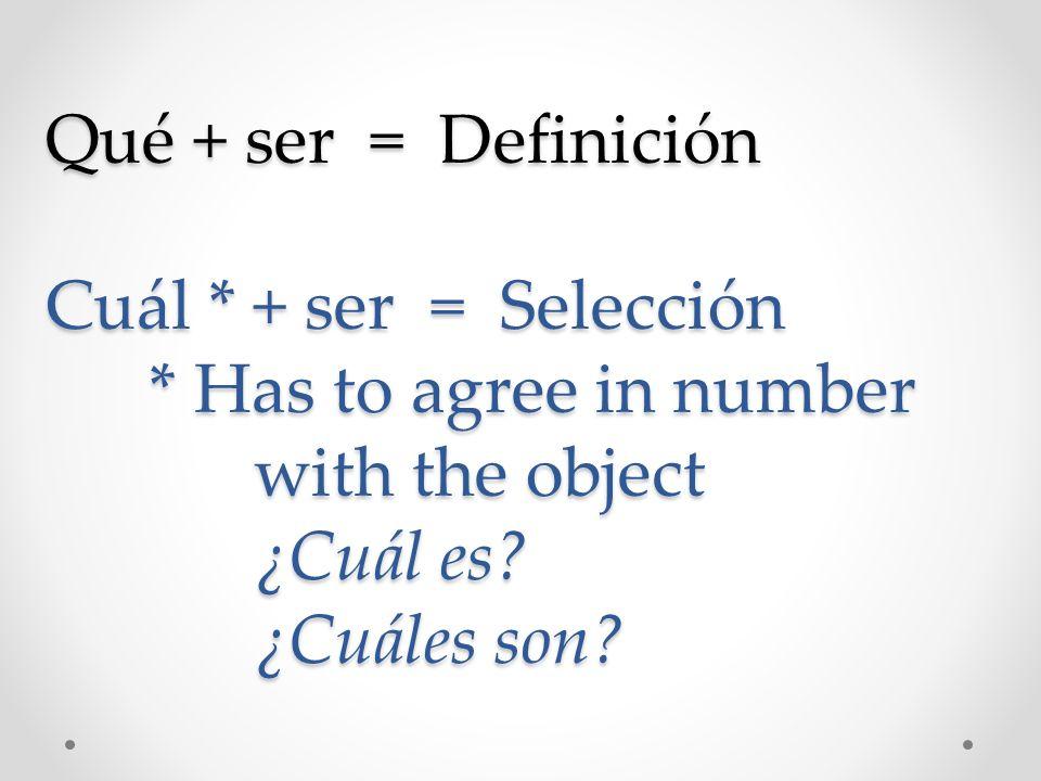 Qué + ser = Definición Cuál. + ser = Selección. Has to agree in number