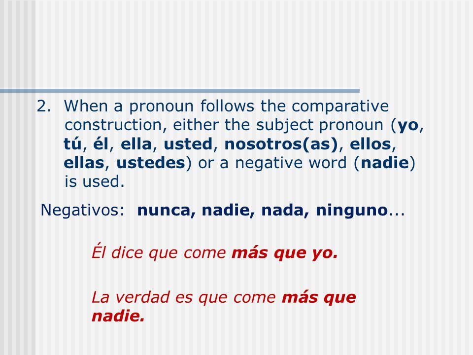 Negativos: nunca, nadie, nada, ninguno...