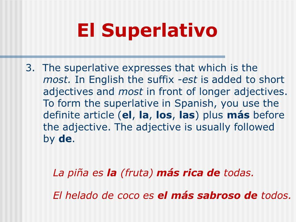 El Superlativo 3. The superlative expresses that which is the