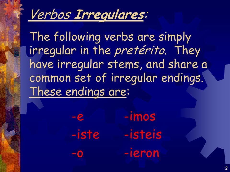 Verbos Irregulares: -e -iste -o -imos -isteis -ieron