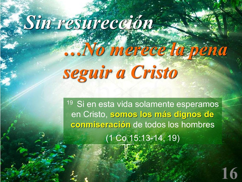 Sin resurección …No merece la pena seguir a Cristo 16