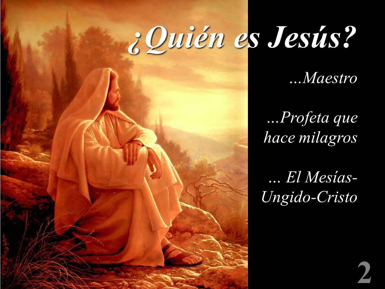 ¿Quién es Jesús 2 …Maestro …Profeta que hace milagros