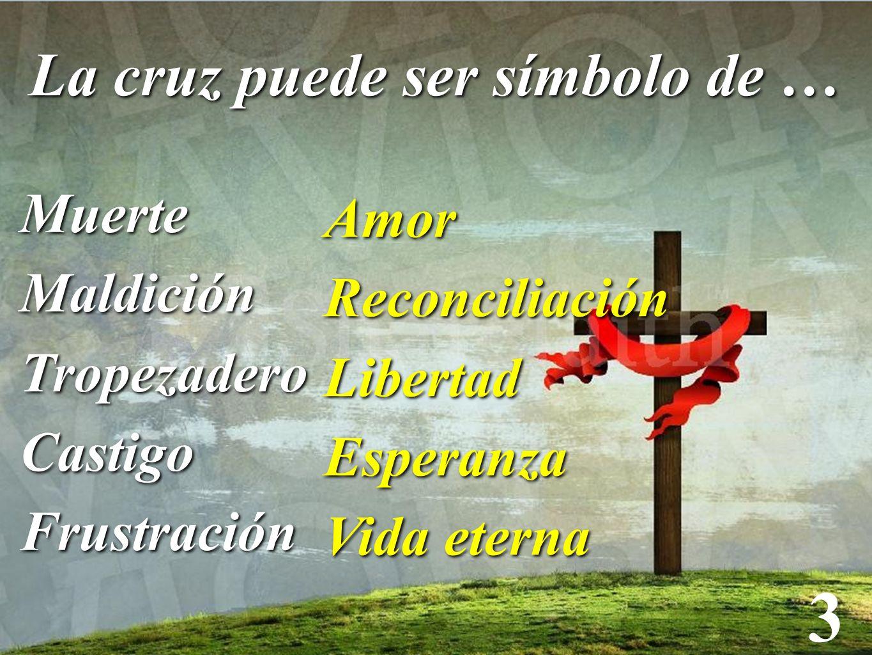 3 La cruz puede ser símbolo de … Muerte Amor Maldición Reconciliación
