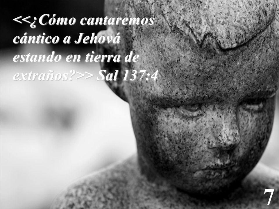 <<¿Cómo cantaremos cántico a Jehová estando en tierra de extraños >> Sal 137:4